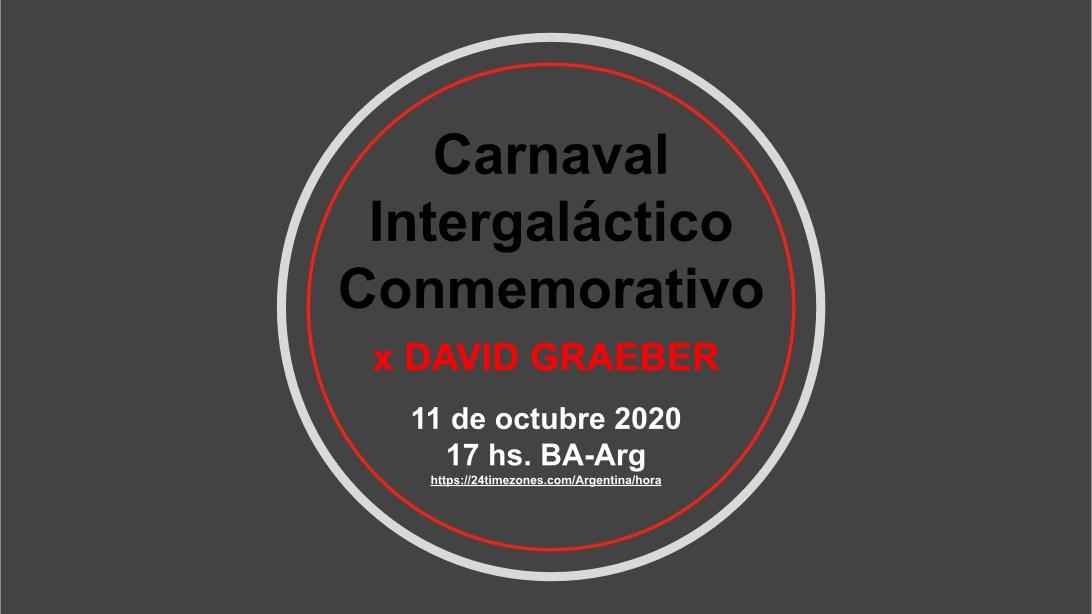 Carnaval Intergaláctico Conmemorativo por David Graeber