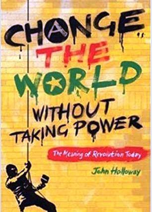 """Prefacio a una nueva edición en inglés de """"Cambiar el mundo sin tomar el poder"""""""